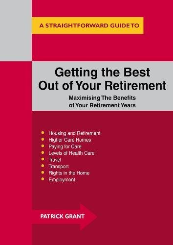 Getting the Best Out of Your Retirement (Straightforward Guides): Grant, Patrick