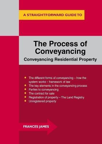 Process of Conveyancing, The : A Straightforward Guide (Straightforward Guides): Frances James