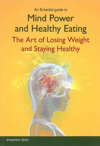 Mind Power and Healthy Eating : The Art of Losing Weight and Staying Healthy: Josephine Spire