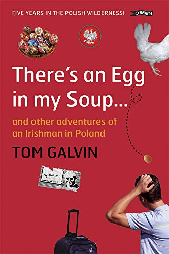 There's An Egg in my Soup: ... and other adventures of an Irishman in Poland: Tom Galvin