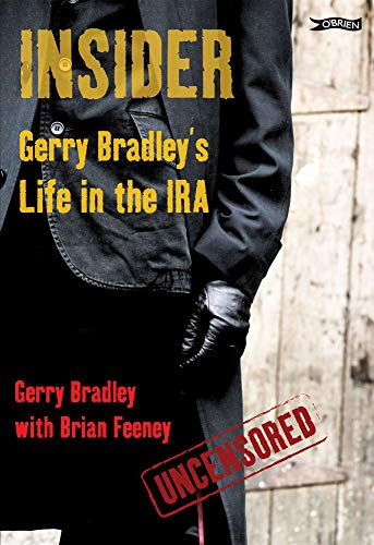 9781847170750: Insider: Gerry Bradley's Life in the IRA: Gerry Bradley's Forty Years in the IRA