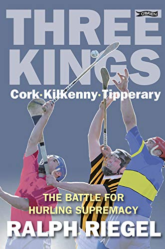 9781847171023: Three Kings: Cork. Kilkenny. Tipperary. The Battle for Hurling Supremacy