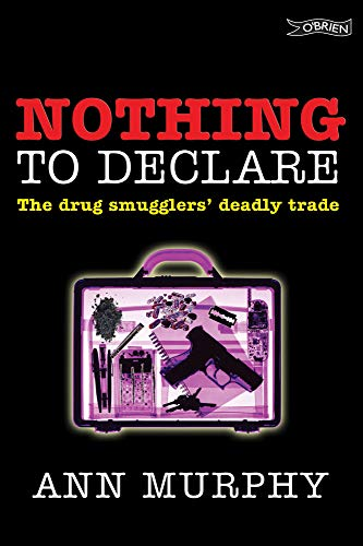 Nothing to Declare: The Drug Smugglers' Deadly Trade: Murphy, Ann
