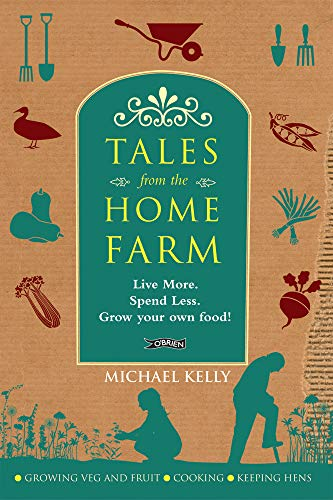 9781847171689: Tales From the Home Farm: Live More, Spend Less, Grow Your Own Food!