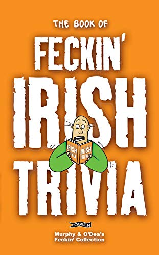 The Book of Feckin' Irish Trivia (The Feckin' Collection): Colin Murphy; Donal O'Dea