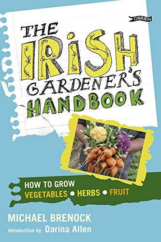 9781847171931: The Irish Gardener's Handbook: How to grow vegetables, herbs, fruit