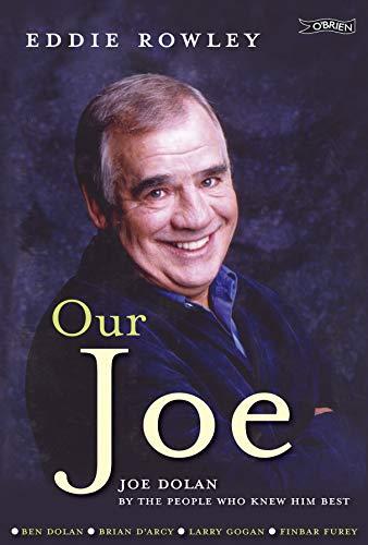 Our Joe: Joe Dolan by the People Who Knew Him Best: Eddie Rowley