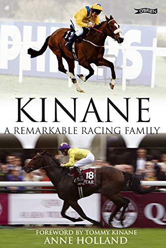 Kinane: A Remarkable Racing Family: Holland, Anne
