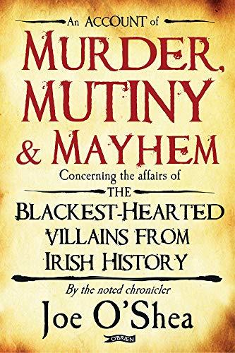 9781847172990: Murder, Mutiny and Mayhem: The Blackest-Hearted Villains from Irish History