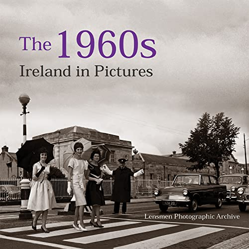 9781847173034: The 1960s: Ireland in Pictures (Lensmen Photographic Archive)