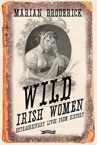 9781847173683: Wild Irish Women: Extrordinary Lives from History
