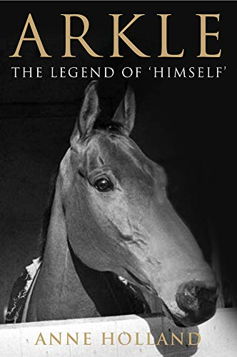 Arkle: The Legend of 'Himself': Anne Holland