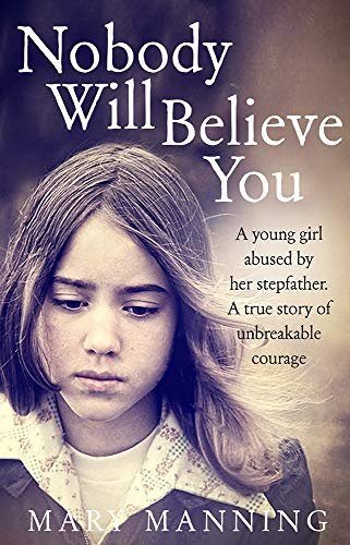 9781847176684: Nobody Will Believe You: A Story of Unbreakable Courage