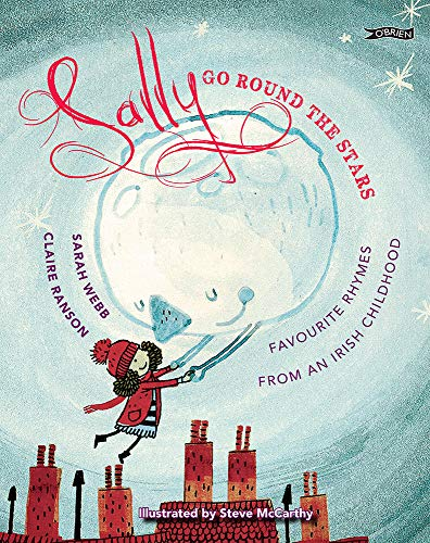 9781847176752: Sally Go Round the Stars: Favourite Rhymes From an Irish Childhood