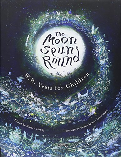 9781847177384: The Moon Spun Round: W. B. Yeats for Children
