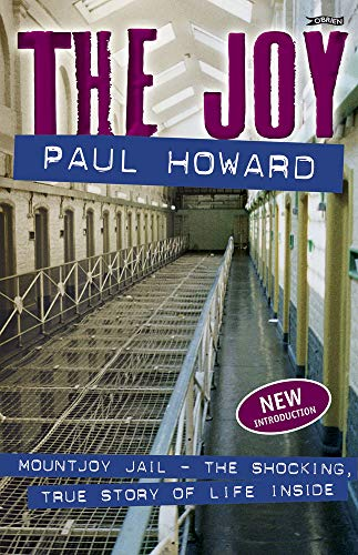 The Joy 2014: Mountjoy Jail. The Shocking, True Story of Life on the Inside: Howard, Paul