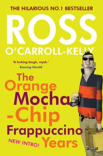 9781847178411: The Orange Mocha-Chip Frappuccino Years (Ross O'carroll Kelly)