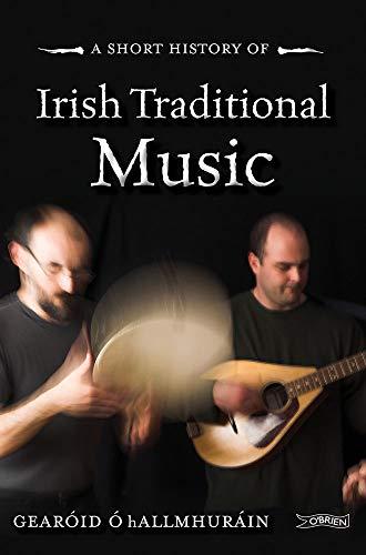 A Short History of Irish Traditional Music: Gearoid O hAllmhurain