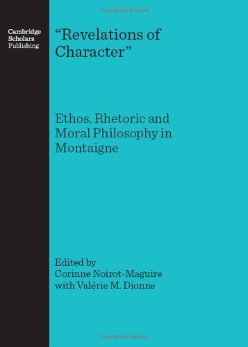 9781847181671: Revelations of Character: Ethos, Rhetoric and Moral Philosophy in Montaigne