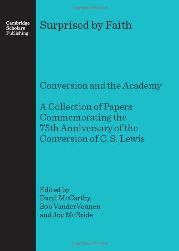 9781847181978: Surprised by Faith: Conversion and the Academy A Collection of Papers Commemorating the 75th Anniversary of the Conversion of C. S. Lewis