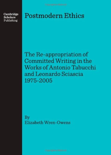 9781847182340: Postmodern Ethics: The Re-Appropriation of Committed Writing in the Works of Antonio Tabucchi and Leonardo Sciascia 1975-2005