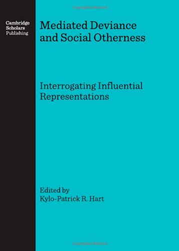 Mediated Deviance and Social Otherness: Interrogating Influential Representations: Hart, ...