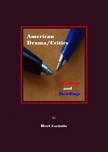 American Drama/Critics: Writings and Readings: Bert Cardullo