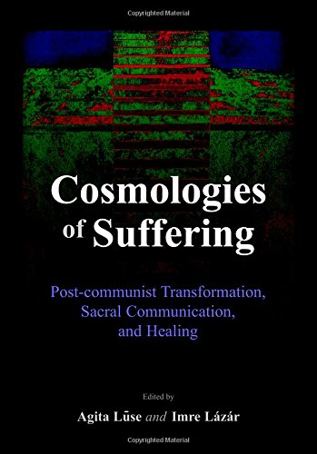 9781847182586: Cosmologies of Suffering: Post-communist Transformation, Sacral Communication, and Healing