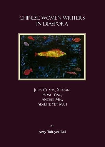 9781847182708: Chinese Women Writers in Diaspora: Jung Chang, Xinran, Hong Ying, Anchee Min, Adeline Yen Mah