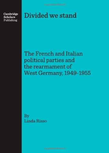 9781847183644: Divided we stand: The French and Italian political parties and the rearmament of West Germany, 1949-1955