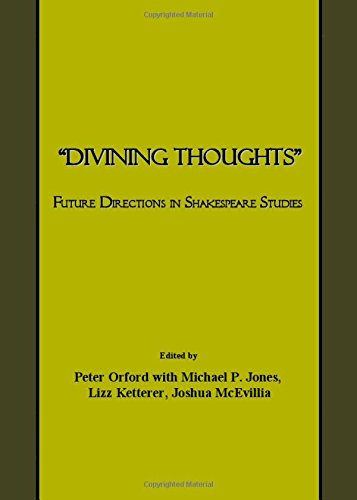 Divining Thoughts : Future Directions in Shakespeare: Pete Orford; Michael