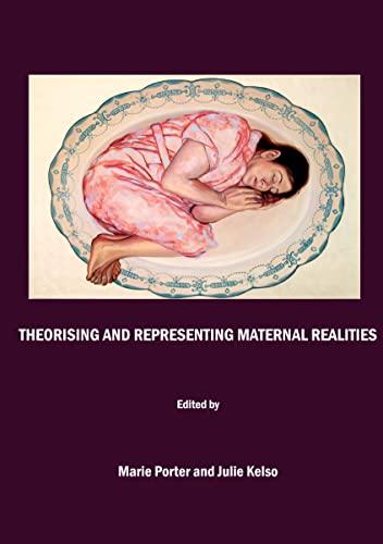 9781847184566: Theorising and Representing Maternal Realities