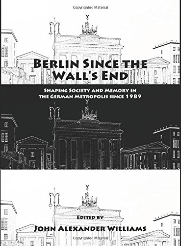 9781847185358: Berlin Since the Wall's End: Shaping Society and Memory in the German Metropolis since 1989