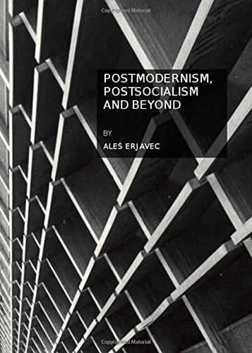 Postmodernism, Postsocialism and Beyond: Ale Erjavec