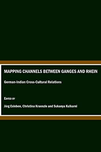 Mapping Channels between Ganges and Rhein: German-Indian Cross-Cultural Relations: J�rg Esleben, ...
