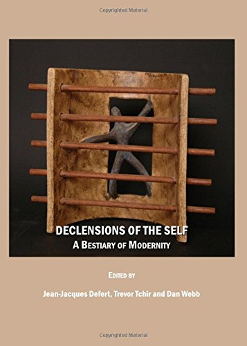 Declensions of the Self: A Bestiary of Modernity: Jean-Jacques Defert, Trevor Tchir and Dan Webb, ...