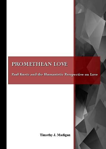 9781847187581: Promethean Love: Paul Kurtz and the Humanistic Perspective on Love