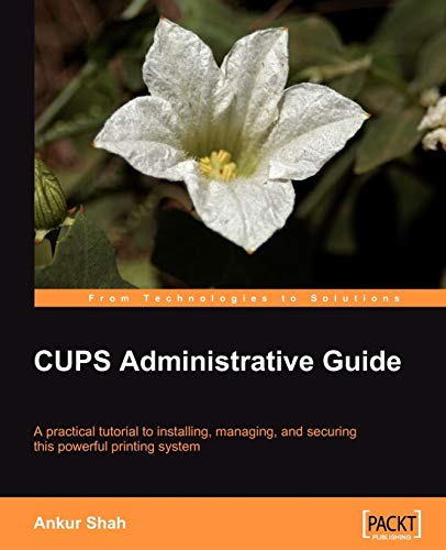 9781847192585: CUPS Administrative Guide: A practical tutorial to installing, managing, and securing this powerful printing system