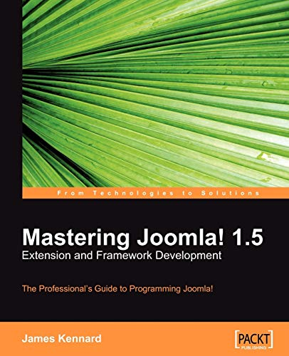 9781847192820: Mastering Joomla! 1.5 Extension and Framework Development: The Professional Guide to Programming Joomla!