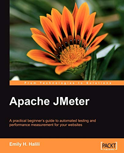 9781847192950: Apache JMeter: A practical beginner's guide to automated testing and performance measurement for your websites
