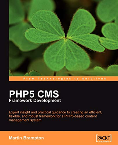 9781847193575: PHP 5 CMS Framework Development: Expert insight and practical guidance to creating an efficient, flexible, and robust framework for a PHP 5-based content management system