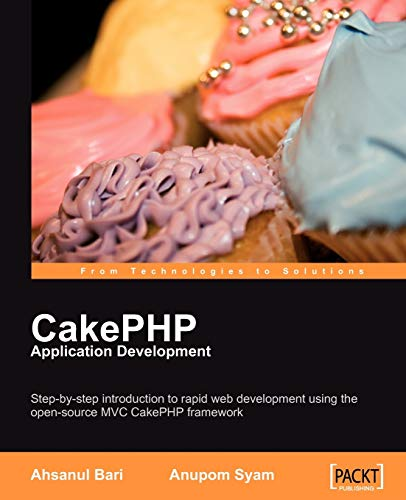 9781847193896: CakePHP Application Development: Step-by-step introduction to rapid web development using the open-source MVC CakePHP framework