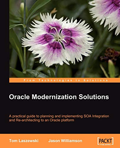 Oracle Modernization Solutions: A practical guide to planning and implementing SOA Integration and ...