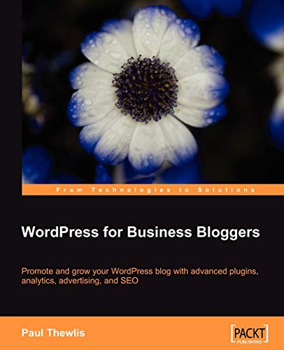 9781847195326: WordPress for Business Bloggers: Promote and grow your WordPress blog with advanced plug-ins, analytics, advertising, and SEO