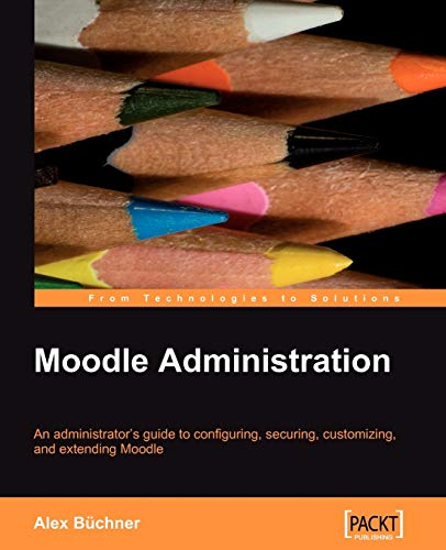 9781847195623: Moodle Administration: An administrator's guide to configuring, securing, customizing, and extending Moodle