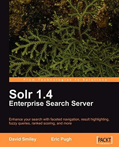 Solr 1.4 Enterprise Search Server: Smiley, David; Pugh, Eric