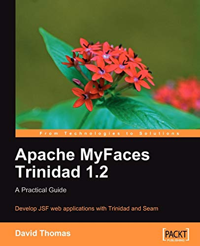 Apache MyFaces Trinidad 1.2 A Practical Guide: David Thomas