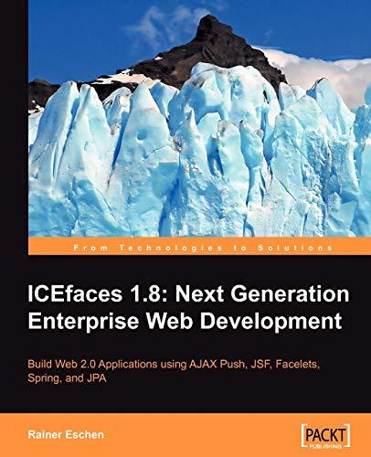 ICEfaces 1.8: Next Generation Enterprise Web Development: Rainer Eschen