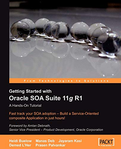 Getting Started With Oracle SOA Suite 11g R1 - A Hands-On Tutorial: Heidi Buelow, Manas Deb, ...