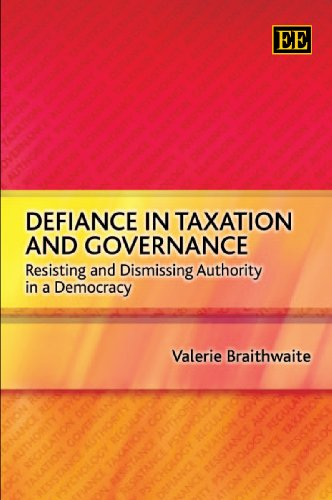 Defiance In Taxation And Governance: Resisting and Dismissing Authority in a Democracy: Braithwaite...